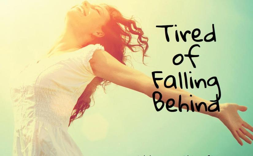 Tired of Falling Behind